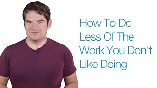 How To Minimize The Work You Don't Like Doing
