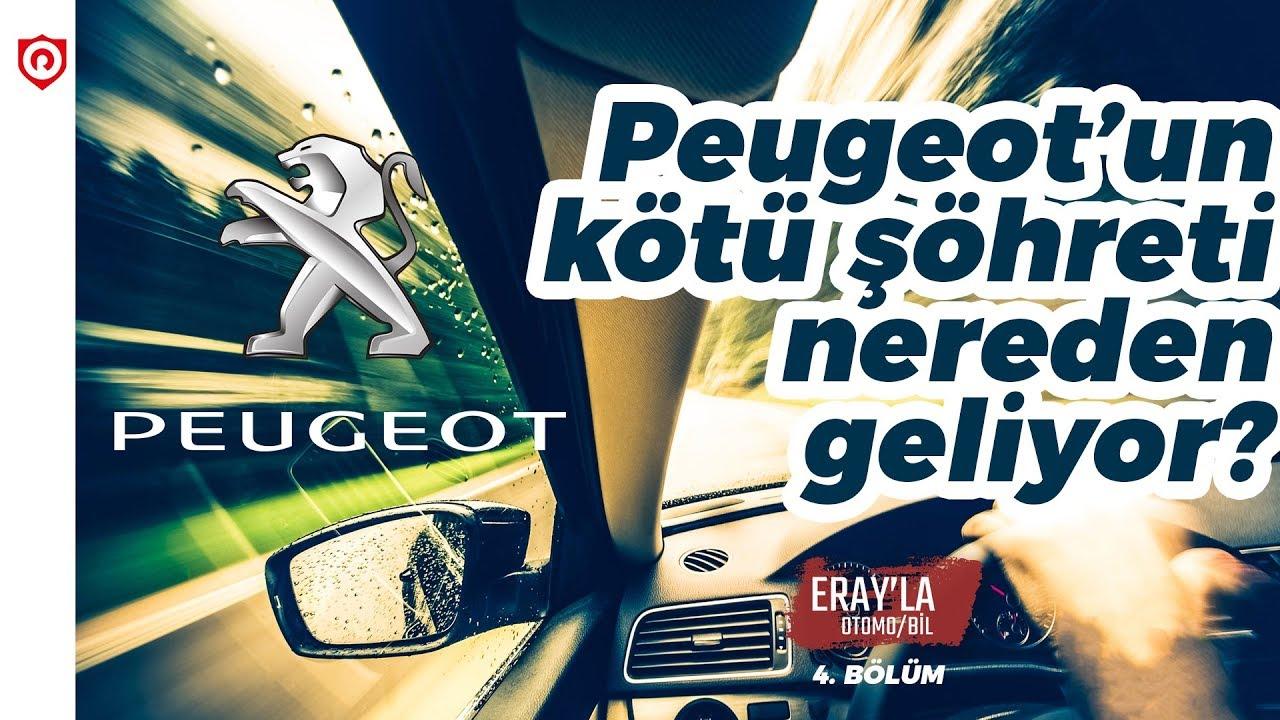 Peugeotun Kötü şöhreti Nereden Geliyor Youtube