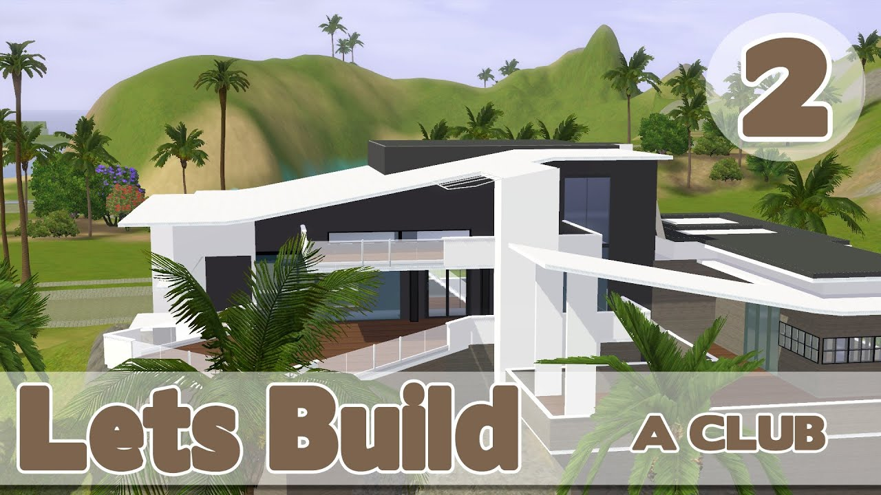 The Sims 3 Lets Build A Club Part 2 Youtube