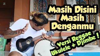 Download Mp3 MASIH DISINI MASIH DENGANMU GHOLIAT Cover Ukulele Reggae