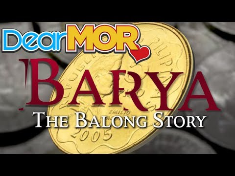 "Dear MOR: ""Barya"" The Balong Story 05-23-17"