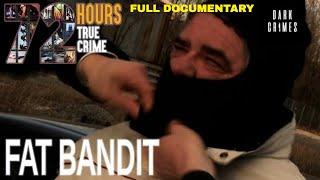 72 Hours: True Crime | S2E3 | Fat Bandit