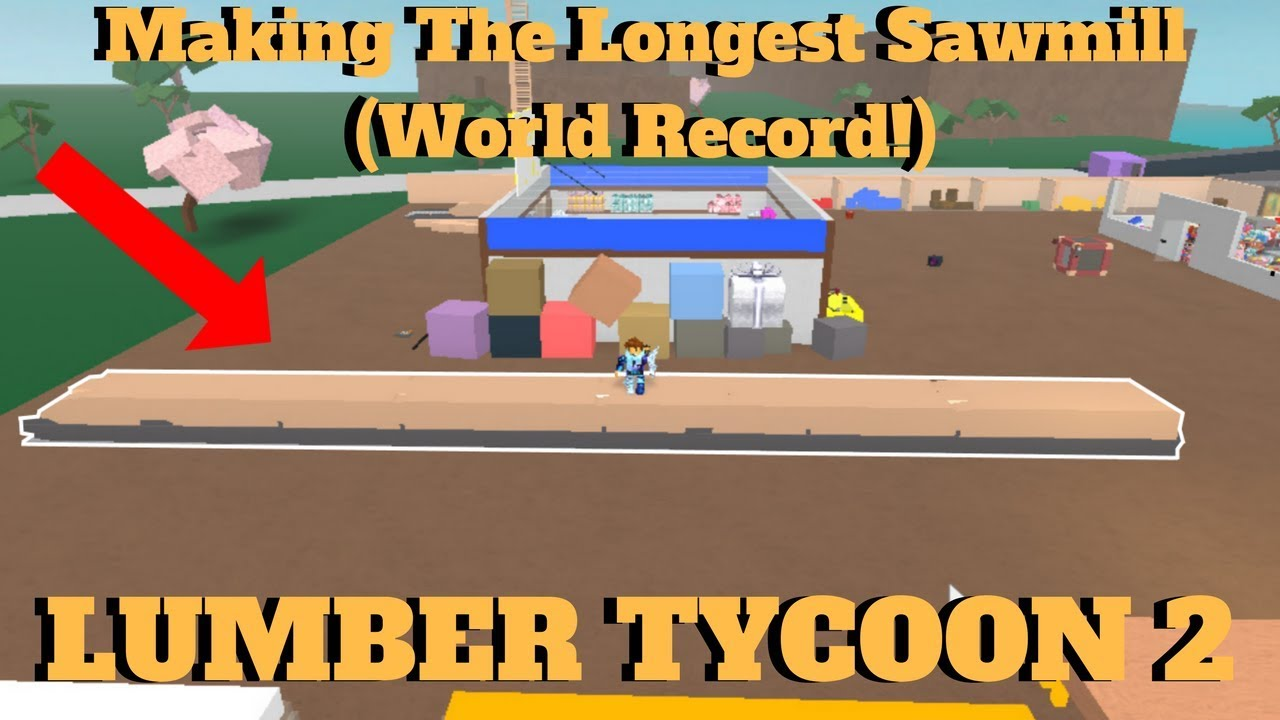 Making The Longest Sawmill In Lumber Tycoon 2!! (World Record!?) ROBLOX