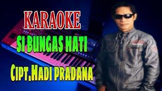 Download lagu Karaoke lirik Si bungas hati-hadi pradana  lagu banjar