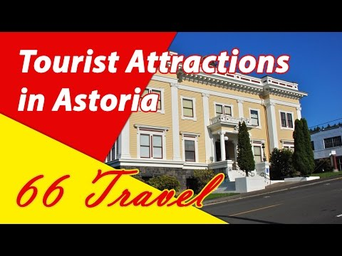 List 11 Tourist Attractions in Astoria, Oregon   Travel to United States