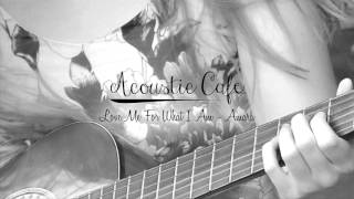 Love Me For What I Am - The Carpenters (Amara acoustic cover)