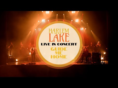 Harlem Lake - Guide Me Home (Live in Concert)