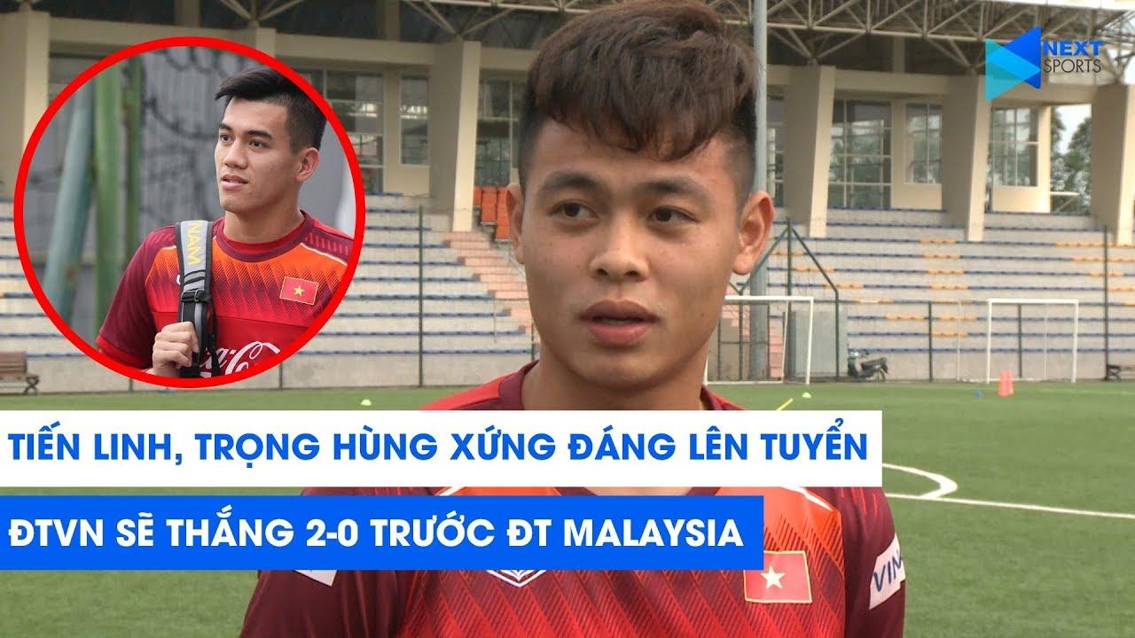 Tiến Linh, Trọng Hùng xứng đáng lên tuyển, ĐT Việt Nam sẽ thắng ĐT Malaysia | NEXT SPORTS