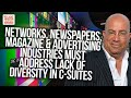 Networks, Newspapers, Magazine & Advertising Industries MUST Address Lack Of Diversity In C-Suites