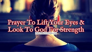 Prayer To Life Your Eyes and Look To God For Strength