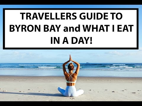TRAVELLERS GUIDE TO BYRON BAY and WHAT I EAT IN A DAY!