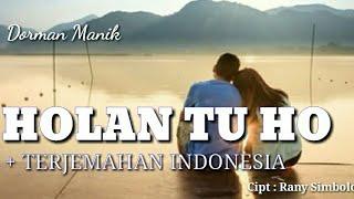 Holan Tu Ho - Dorman Manik ( Lirik + Terjemahan Indonesia )