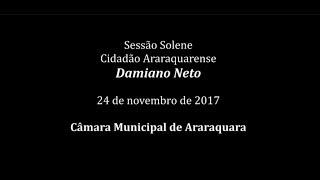 Sessão Solene - Cidadão Araraquarense - Damiano Neto 24/11/2017