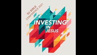 Scripture Union Bible Conference 2021: Investing in Jesus