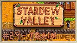 Stardew Valley - [Inn's Farm - Episode 29] - Train [60FPS]