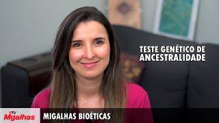 Migalhas Bioéticas - Teste genético de ancestralidade
