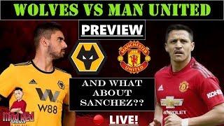 WOLVES VS MANCHESTER UNITED PREVIEW PLUS! SANCHEZ?? #MUFC #MANCHESTERUNITED #SANCHEZ