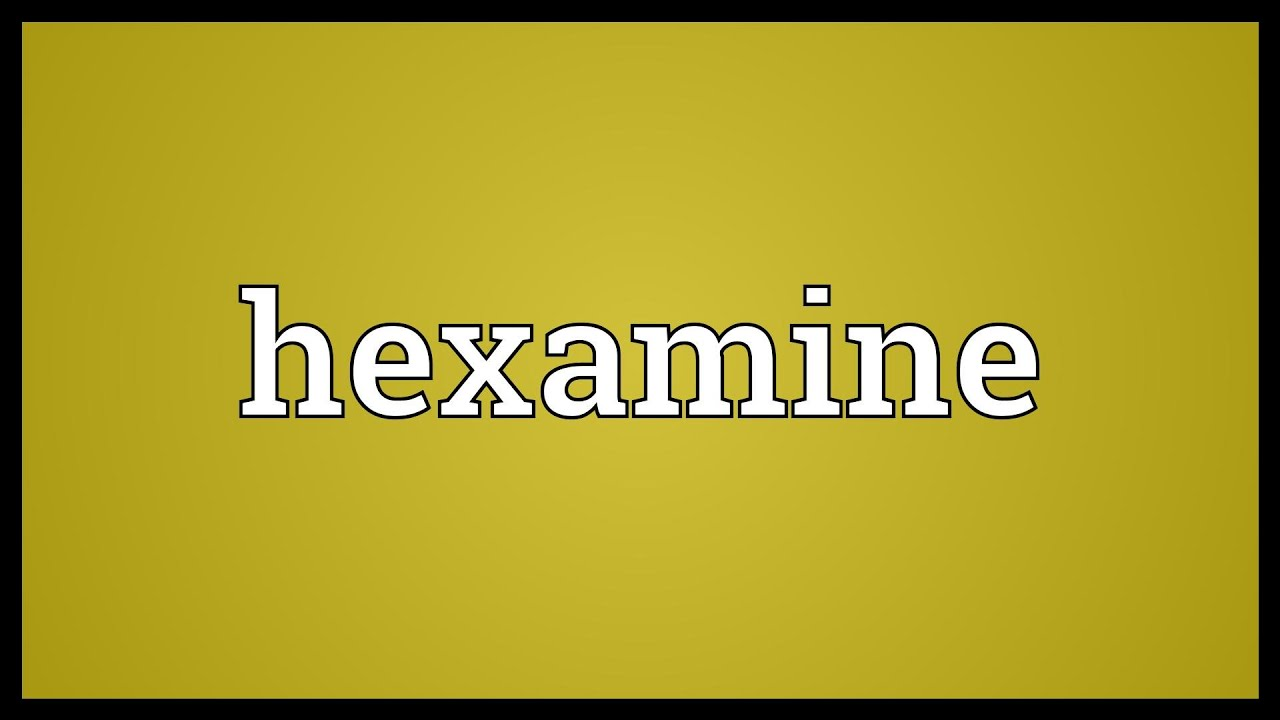 Hexamine Meaning