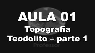 Aula 01- Topografia - Teodolito Parte 01