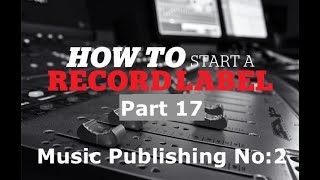 How to start a record label part 17 (Publishing No:2 )