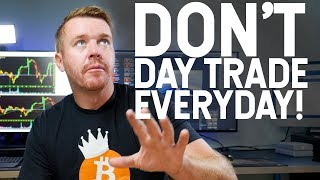 DON'T DAY TRADE EVERYDAY!