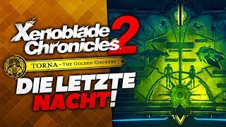 Die letzte NACHT! 🌳 Xenoblade Chronicles 2: Torna ~ The Golden Country • 09