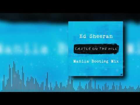 Ed Sheeran - Castle On The Hill (Manila Bootleg Mix)