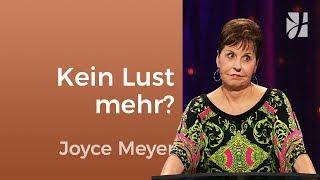 Hast du keine Lust mehr? – Joyce Meyer – Gedanken und Worte lenken