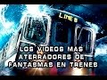 Los Videos mas Aterradores de Fantasmas en Trenes / Ghosts on Trains, Compilation