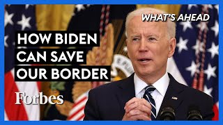 Humanitarian Crisis: How Biden Can Save Our Southern Border - Steve Forbes | What's Ahead | Forbes