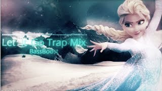 Let It Go - Trap Mix (BassBoost)