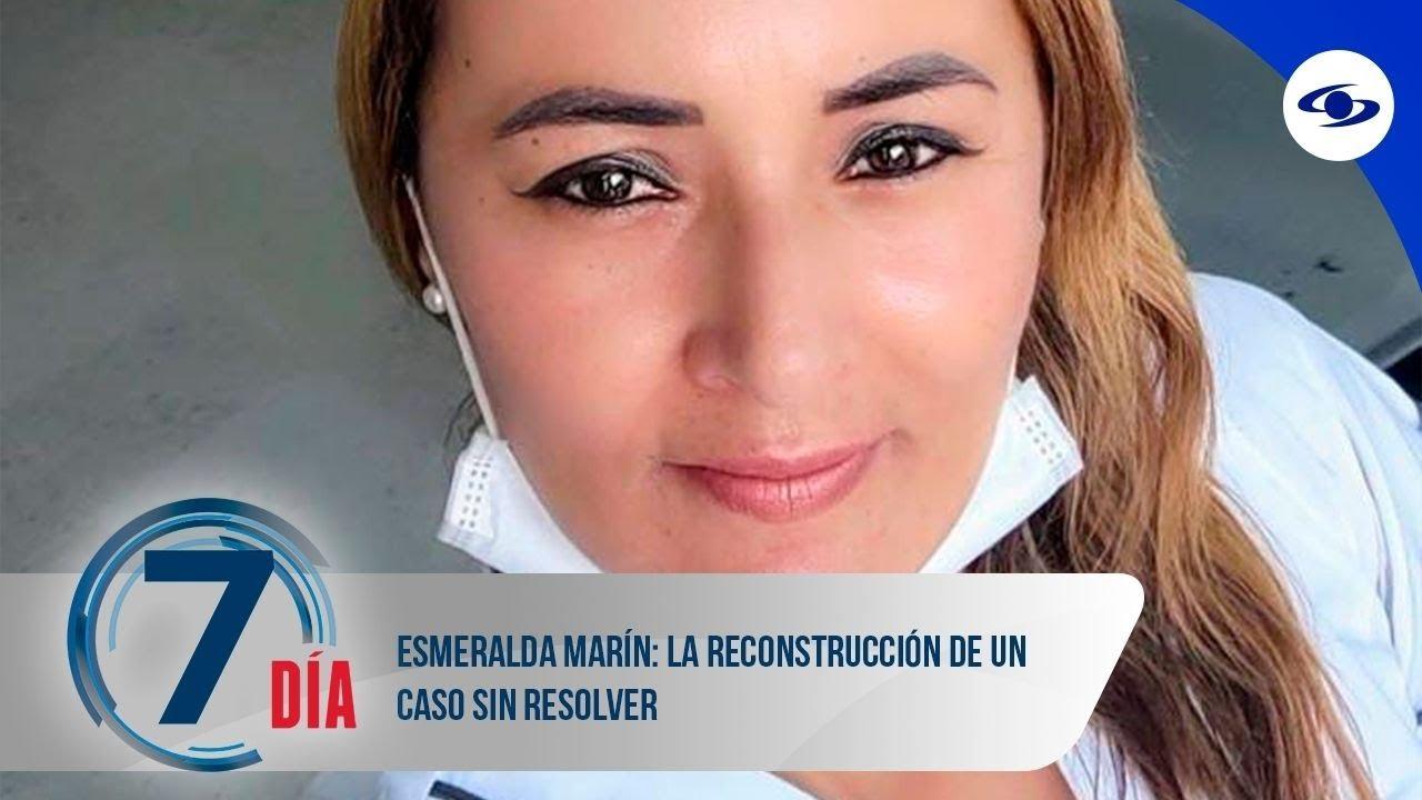Esmeralda Marín: la reconstrucción de un caso sin resolver - Séptimo Día