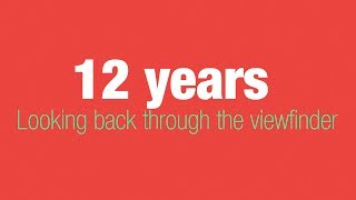 12 years: Looking back through the viewfinder