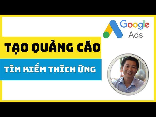 [Trương Đình Nam] Cách tạo quảng cáo Tìm Kiếm Thích Ứng đạt chuẩn 10/10 trong Google Ads
