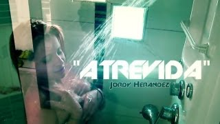 Atrevida (Video Oficial) - Jordy Hernández (The Real Melody)