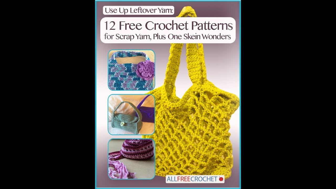 Use Up Leftover Yarn 12 Free Crochet Patterns For Scrap Yarn Plus