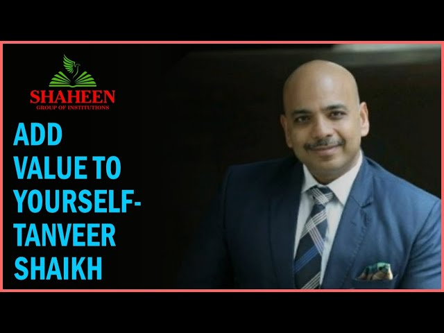 ADD VALUE TO YOURSELF- TANVEER SHAIKH