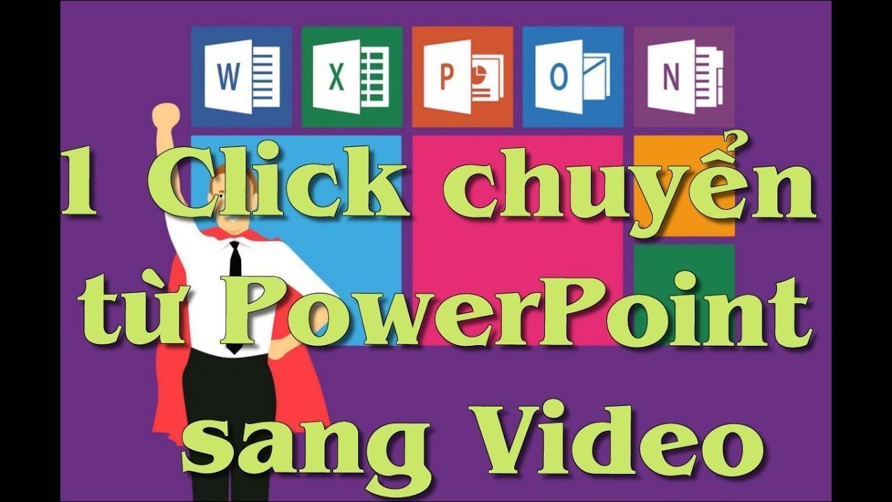 Chuyển từ PowerPoint sang Video đơn giản nhất.