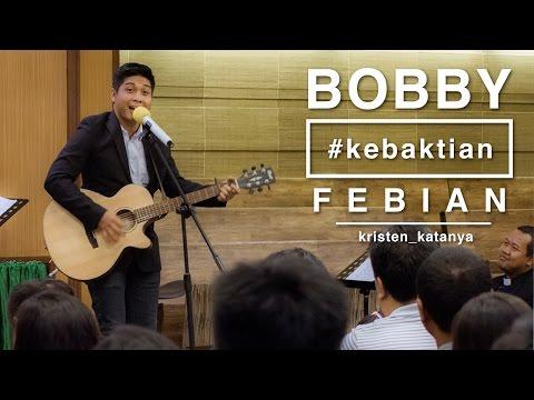BOBBY FEBIAN - KEBAKTIAN (KRISTEN KATANYA)