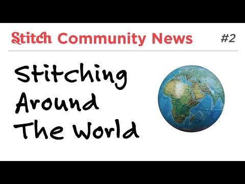 Stitching Around The World -- Stitch Community News Issue #2