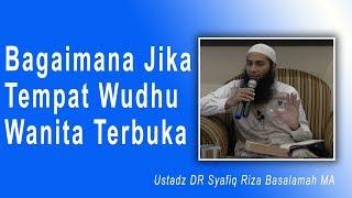Tanya Jawab Ustad DR Syafiq Riza Basalamah MA :  Tempat Wudhu wanita terbuka