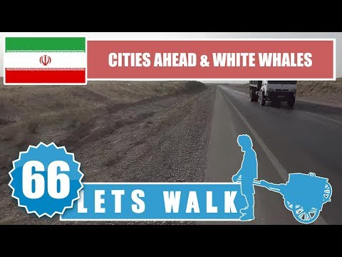 Let's Walk 66: Iran - Cities Ahead & White Whales