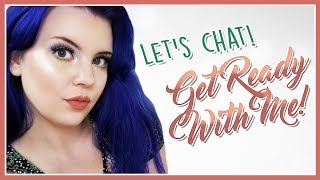 WEIRD AND CHATTY: GET READY WITH ME!