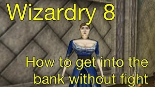 Wizardry 8 : How to get into the Bank