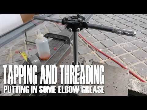 Tapping and Threading - Putting in some elbow grease