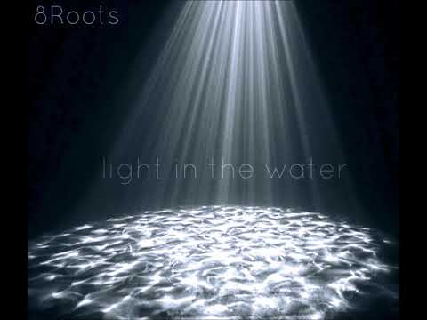 LIGHT IN THE WATER By 8Roots
