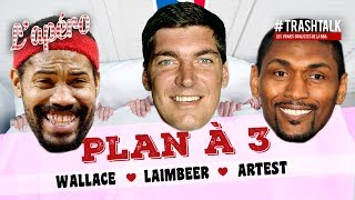 Plan à 3 : Rasheed Wallace - Bill Laimbeer - Ron Artest