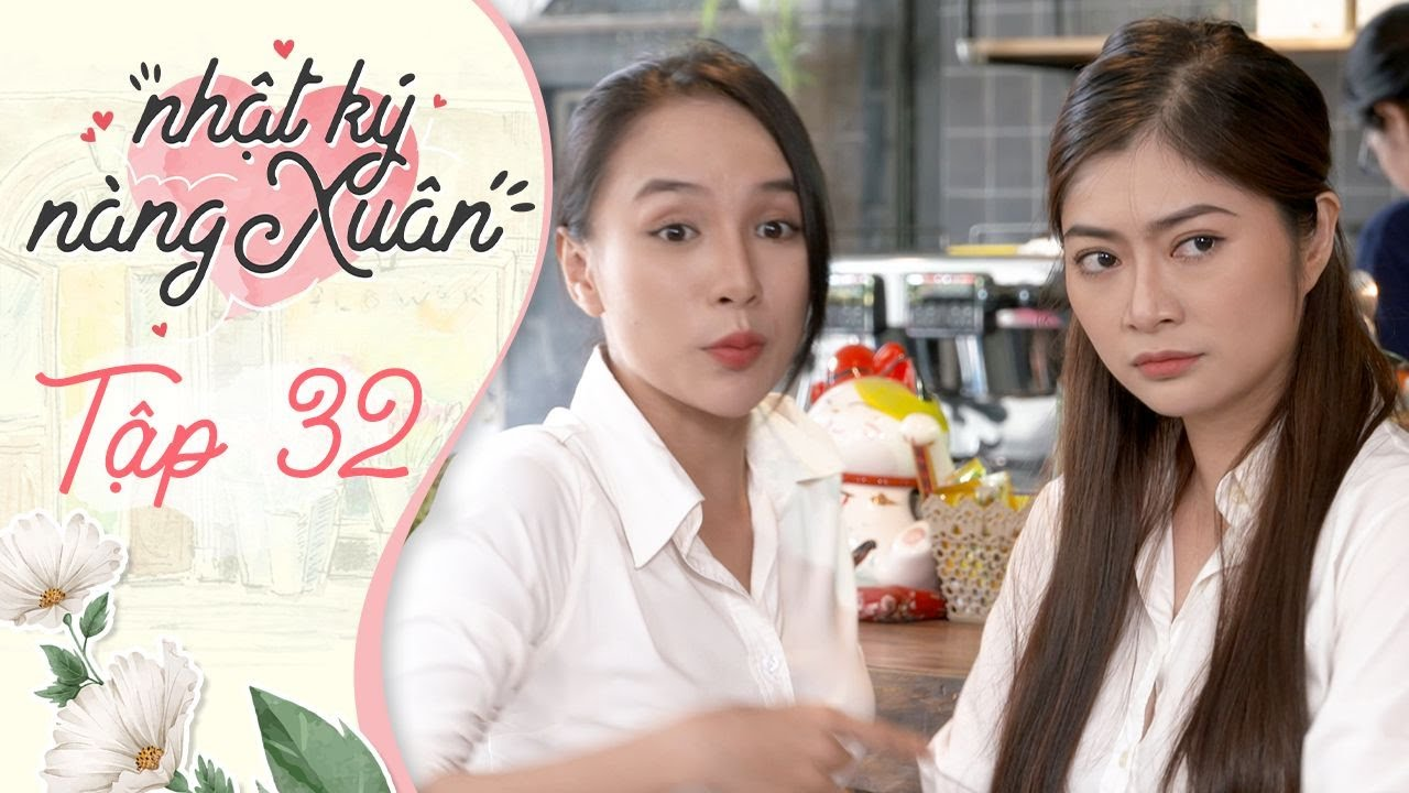 Nhật Ký Nàng Xuân | Tập 32 | Phim hài Việt Nam 2020