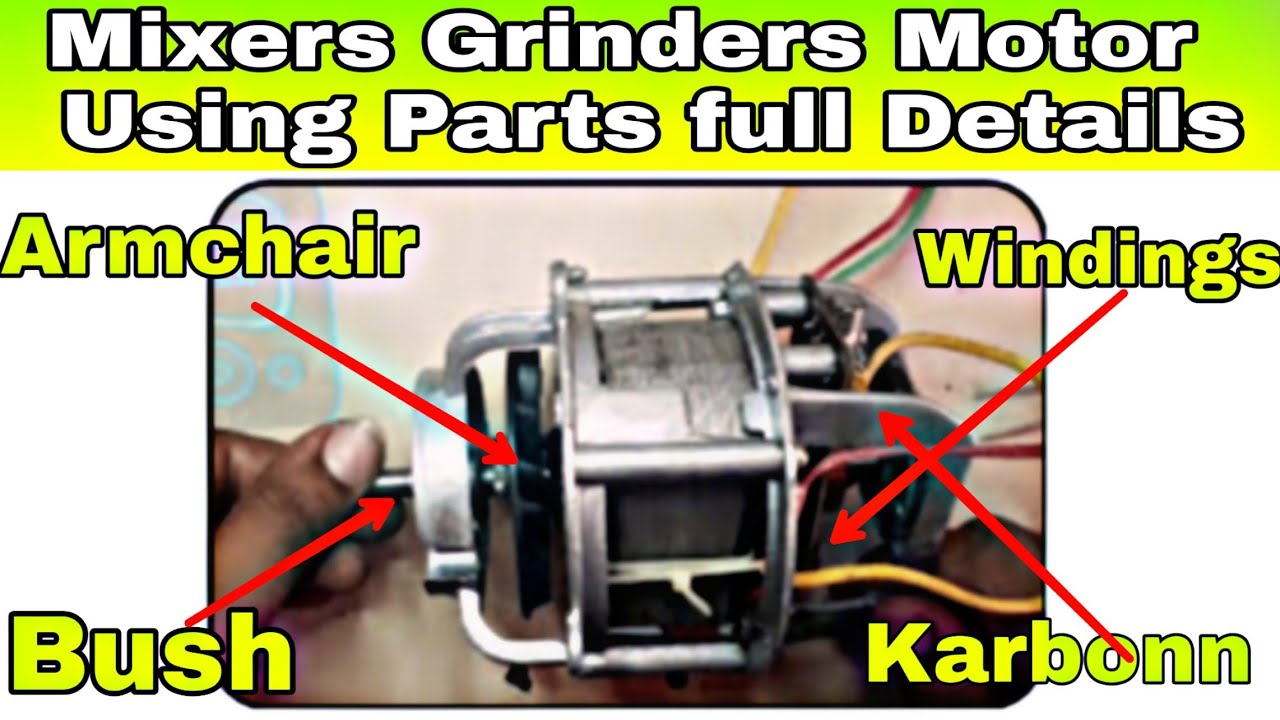 Mixers Grinders Motor Using Parts Full Details Or How To Repairing Bench Grinder Switch Wiring Diagram Mixer At Easy Ways