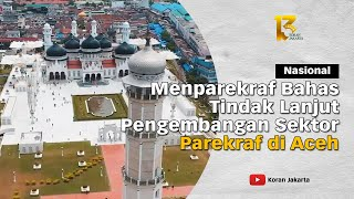 Menparekraf Bahas Tindak Lanjut Pengembangan Sektor Parekraf di Aceh